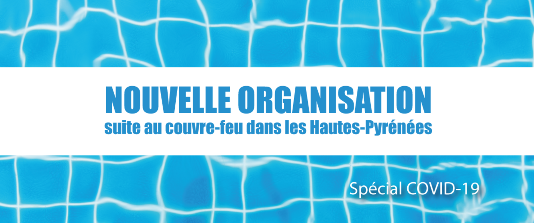 Nouvelle organisation suite au couvre-feu dans les Hautes-Pyrénées